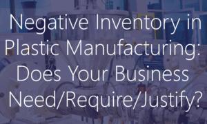 Negative Inventory in Plastics Manufacturing