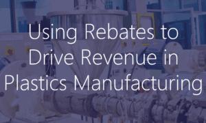 Using Rebates to Drive Revenue in Plastics Manufacturing